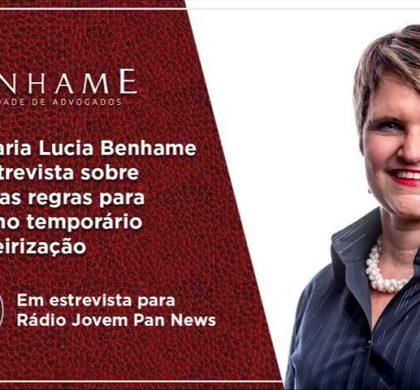 Dra Maria Lucia Benhame em entrevista sobre as novas regras para trabalho temporário e terceirização
