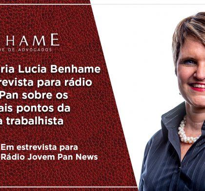 Dra. Maria Lucia Benhame em entrevista para rádio Jovem Pan sobre os principais pontos da reforma trabalhista
