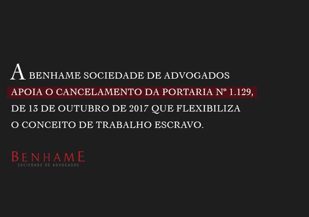 Benhame Sociedade de Advogados apoia o cancelamento da Portaria nº 1.129, de 13 de outubro de 2017 que flexibiliza o conceito de trabalho escravo