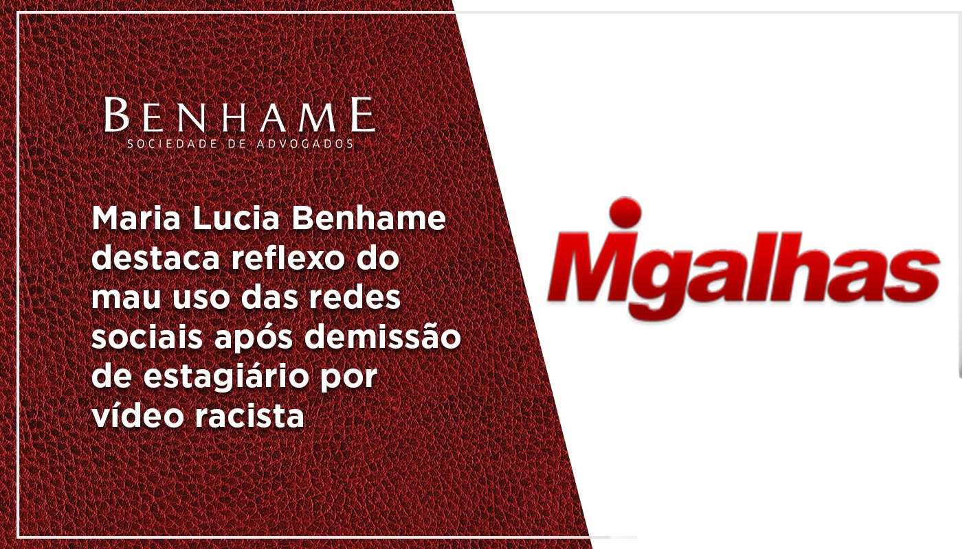 Maria Lucia fala ao site Migalhas sobre reflexo do mau uso das redes sociais após demissão de estagiário por vídeo racista