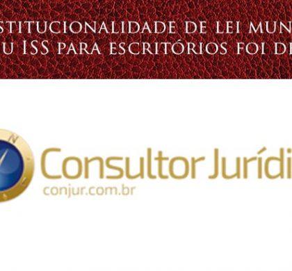 Matéria Conjur – Inconstitucionalidade de lei municipal que fixou ISS para escritórios foi destaque