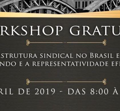 WORKSHOP GRATUITO – A estrutura sindical no Brasil e no mundo e a representatividade efetiva