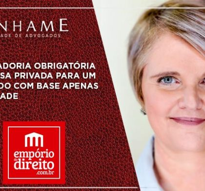 Empório do Direito tem artigo com a Dra. Maria Lucia Benhame sobre Aposentadoria obrigatória em empresa privada para um empregado com base apenas na sua idade