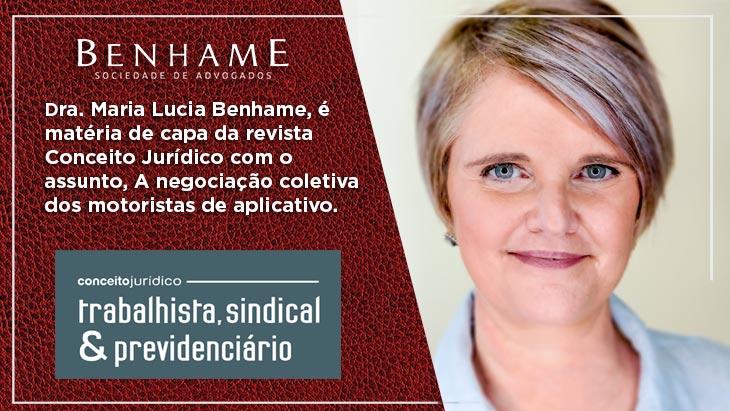 Dra. Maria Lucia Benhame, é matéria de capa da revista Conceito Jurídico com o assunto, A negociação coletiva dos motoristas de aplicativo.