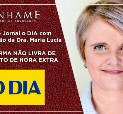 Matéria do Jornal o DIA com participação da Dra. Maria Lucia – NOVA NORMA NÃO LIVRA DE PAGAMENTO DE HORA EXTRA