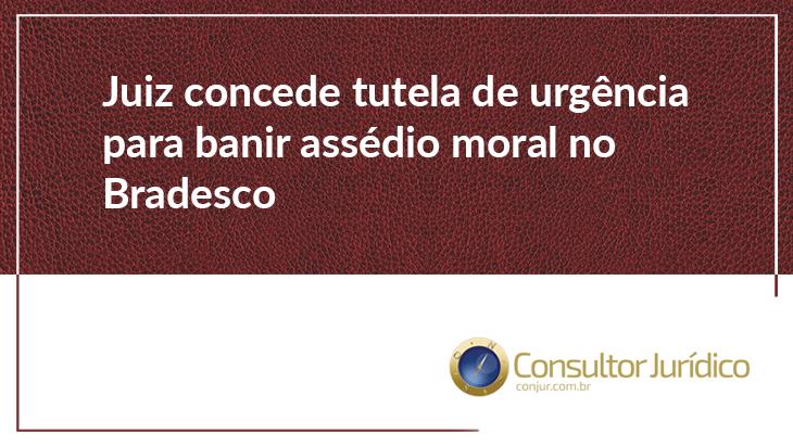 Juiz concede tutela de urgência para banir assédio moral no Bradesco