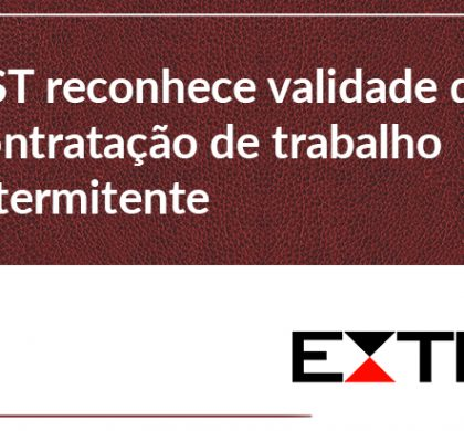 TST reconhece validade de contratação de trabalho intermitente