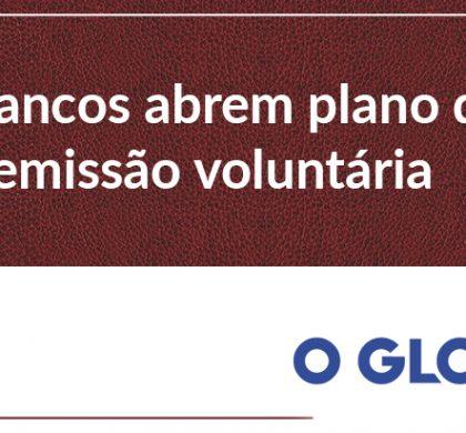 Itaú Unibanco, Caixa e Banco do Brasil abrem plano de demissão voluntária; Furnas deve ser a próxima.