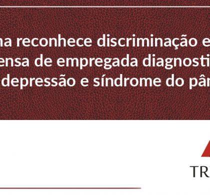Turma reconhece discriminação em dispensa de empregada diagnosticada com depressão e síndrome do pânico