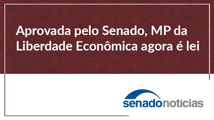 Aprovada pelo Senado, MP da Liberdade Econômica agora é lei