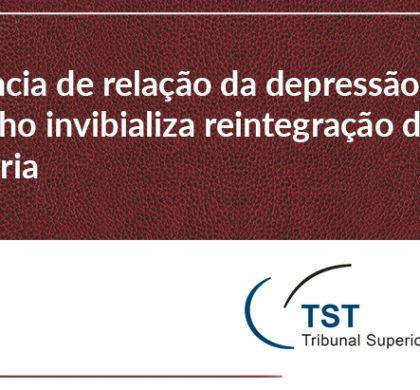 Ausência de relação da depressão com o trabalho invibializa reintegração de bancária