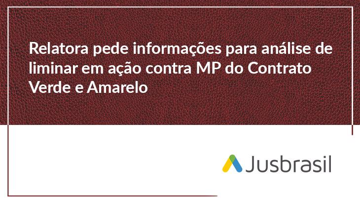 Relatora pede informações para análise de liminar em ação contra MP do Contrato Verde e Amarelo