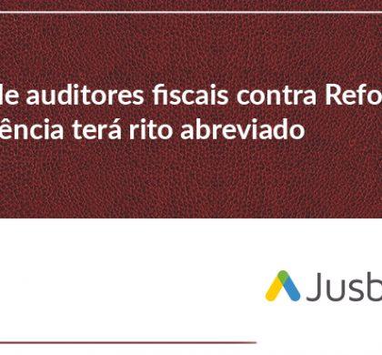 Ação de auditores fiscais contra Reforma da Previdência terá rito abreviado