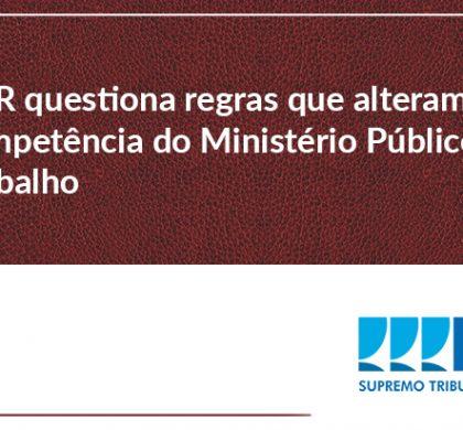 PGR questiona regras que alteram a competência do Ministério Público do Trabalho