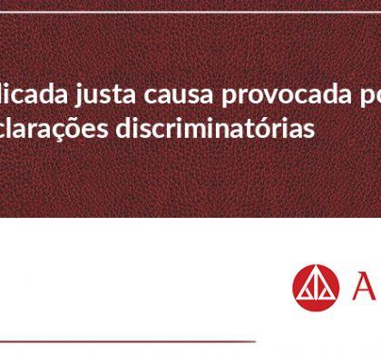 Aplicada justa causa provocada por declarações discriminatórias