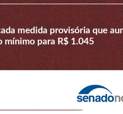 Publicada medida provisória que aumenta salário mínimo para R$ 1.045