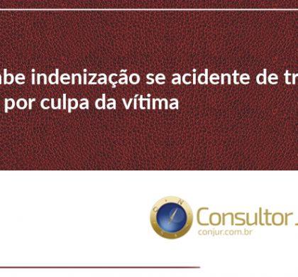 Não cabe indenização se acidente de trabalho ocorre por culpa da vítima