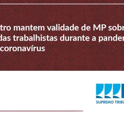 Ministro mantém validade de MP sobre medidas trabalhistas durante a pandemia do novo coronavírus
