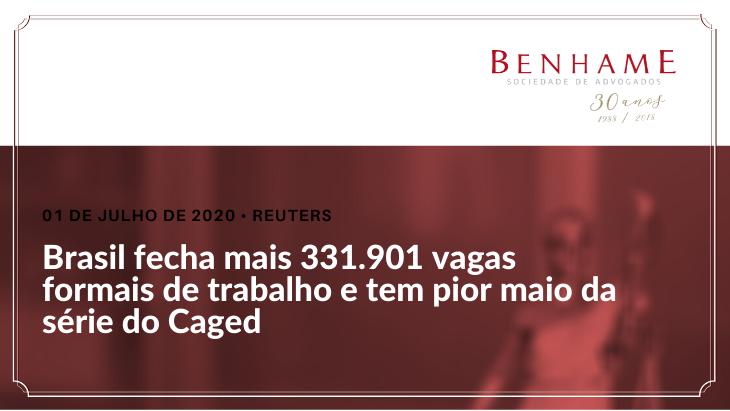 Brasil fecha mais 331.901 vagas formais de trabalho e tem pior maio da série do Caged