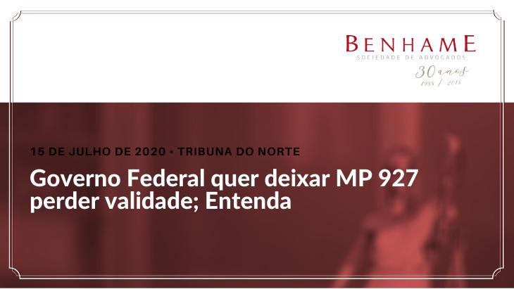 Governo Federal quer deixar a MP 927 perder validade; Entenda